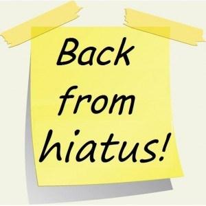 Back from Hiatus!